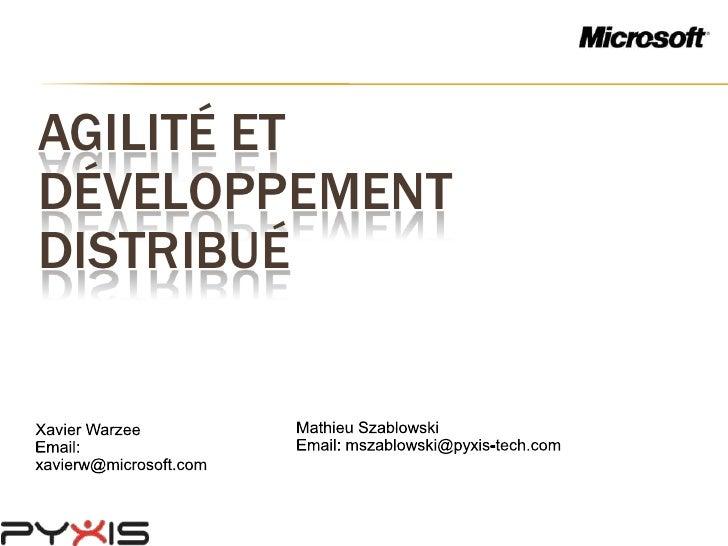 Agilité et développement distribué<br />MathieuSzablowski<br />Email: mszablowski@pyxis-tech.com<br />Xavier Warzee<br />E...