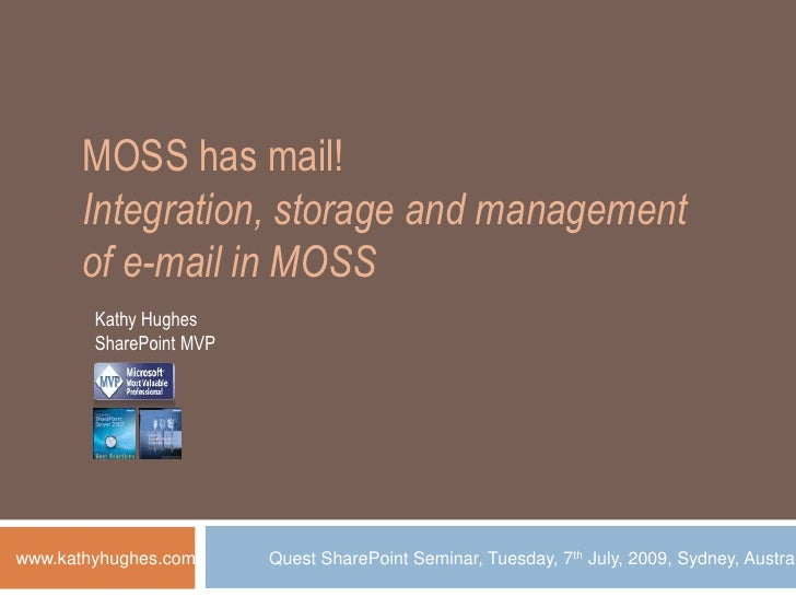 MOSS has mail!<br />Integration, storage and management of e-mail in MOSS<br />Kathy Hughes<br />SharePoint MVP<br />Quest...