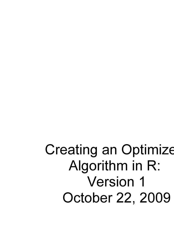 Creating an Optimized  Algorithm in R:  Version 1 October 22, 2009
