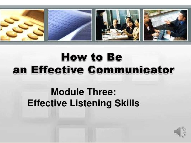 How to Be <br />an Effective Communicator<br />Module Three:<br />Effective Listening Skills<br />With Kathy Bote'<br />