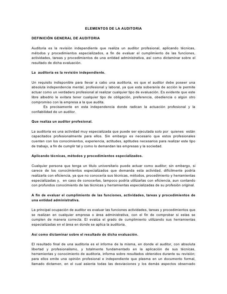 ELEMENTOS DE LA AUDITORIA  DEFINICIÓN GENERAL DE AUDITORIA  Auditoria es la revisión independiente que realiza un auditor ...
