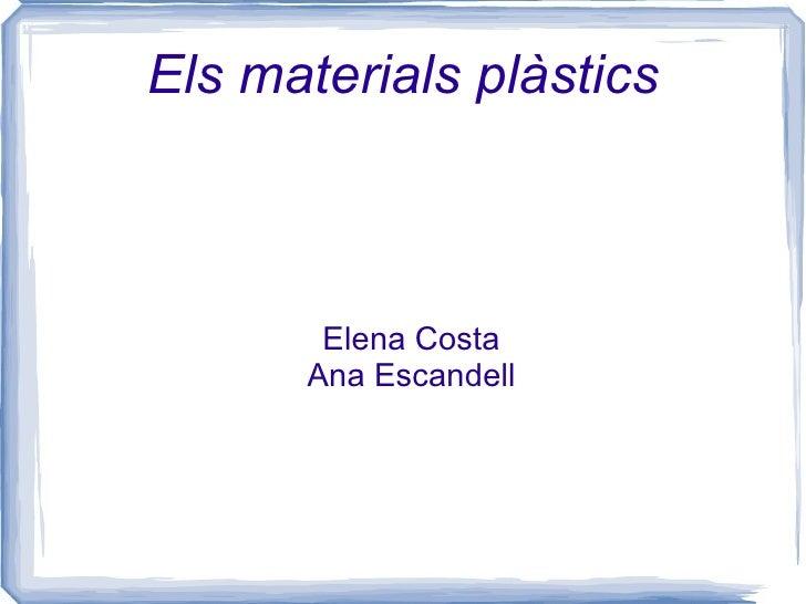 Els materials plàstics Elena Costa Ana Escandell