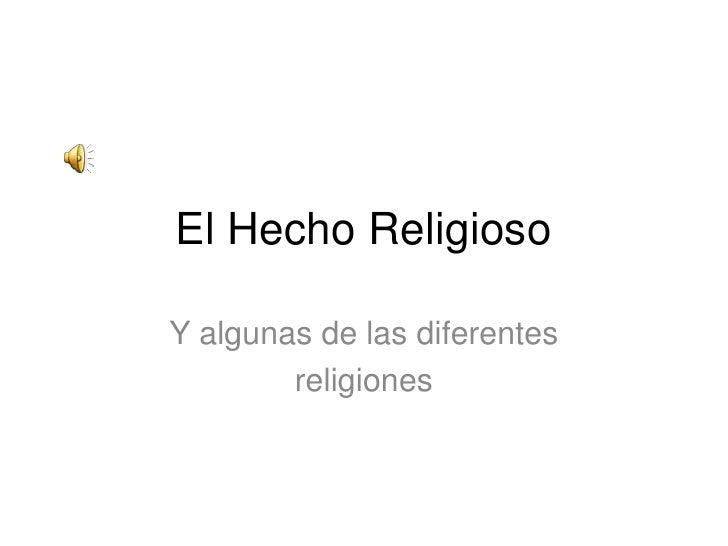 El Hecho Religioso<br />Y algunas de las diferentes <br />religiones<br />