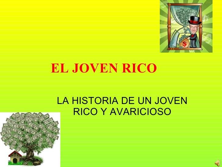 EL JOVEN RICO LA HISTORIA DE UN JOVEN RICO Y AVARICIOSO