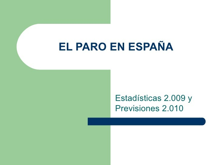 EL PARO EN ESPAÑA Estadísticas 2.009 y Previsiones 2.010