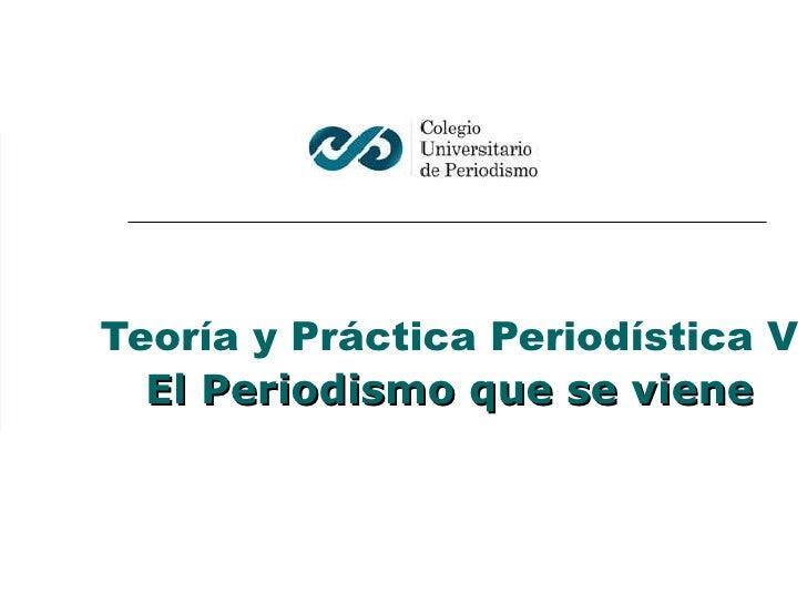 Teoría y Práctica Periodística V El Periodismo que se viene