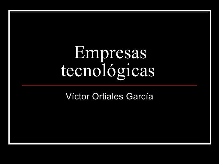 Empresas tecnológicas  Víctor Ortiales García