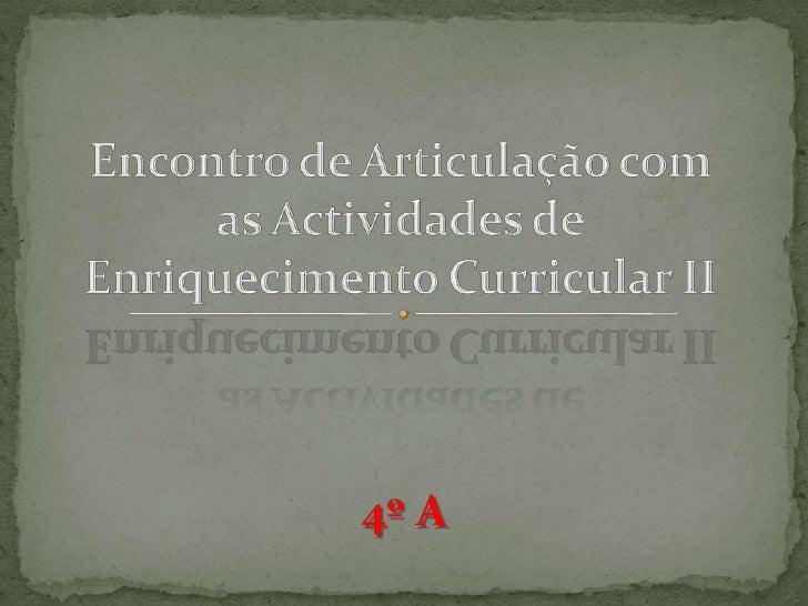Encontro de Articulação com as Actividades de Enriquecimento Curricular II<br />4º A<br />