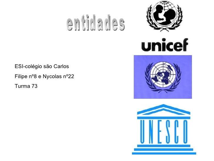 entidades ESI-colégio são Carlos Filipe nº8 e Nycolas nº22 Turma 73