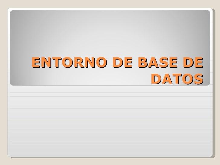 ENTORNO DE BASE DE DATOS