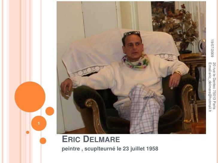 Eric Delmare<br />peintre , scuplteurné le 23 juillet 1958<br />16/07/2009<br />1<br />20 rue le Dantec 75013 Paris       ...