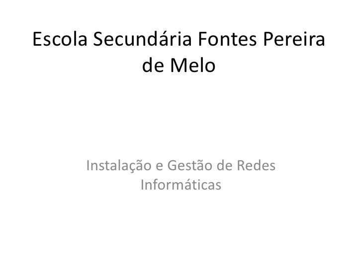 Escola Secundária Fontes Pereira             de Melo         Instalação e Gestão de Redes               Informáticas