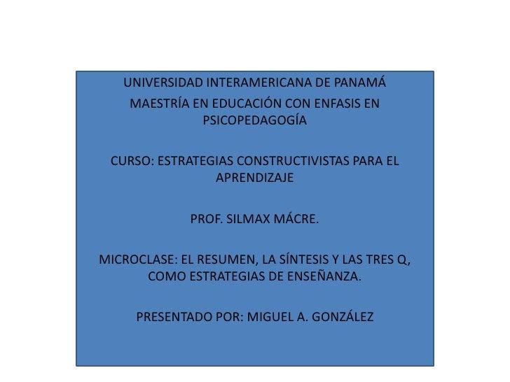 UNIVERSIDAD INTERAMERICANA DE PANAMÁ<br />MAESTRÍA EN EDUCACIÓN CON ENFASIS EN PSICOPEDAGOGÍA<br />CURSO: ESTRATEGIAS CONS...