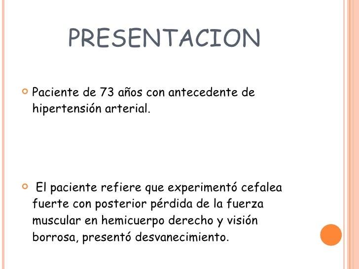 PRESENTACION <ul><li>Paciente de 73 años con antecedente de hipertensión arterial. </li></ul><ul><li>El paciente refiere q...