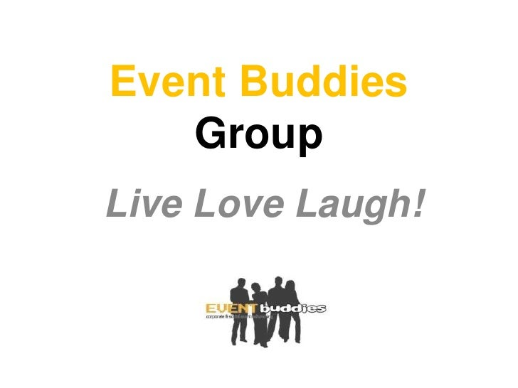 Event Buddies Group<br />Live Love Laugh!<br />