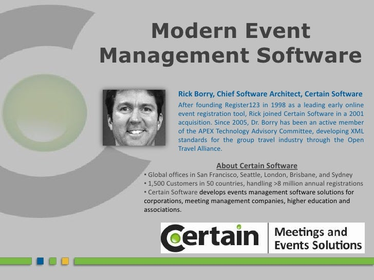 Modern Event Management Software<br />Rick Borry, Chief Software Architect, Certain Software<br />After founding Register1...