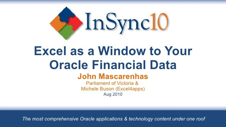 Excel as a Window to Your Oracle Financial Data John Mascarenhas Parliament of Victoria &  Michele Buson (Excel4apps) Aug ...