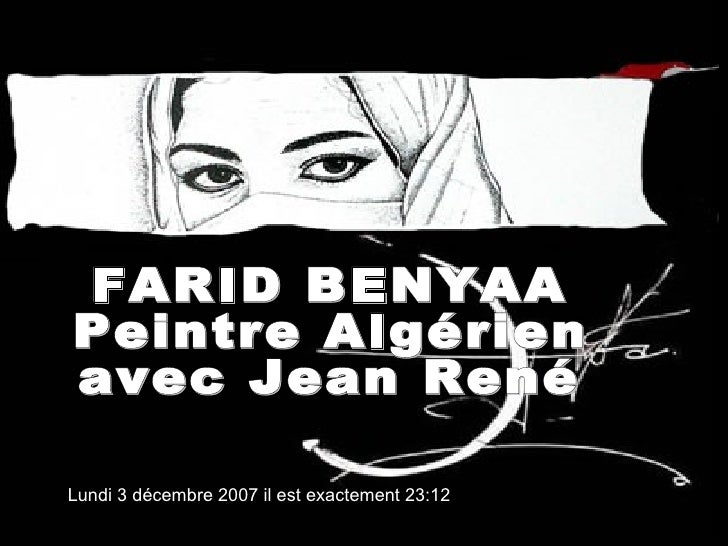 FARID BENYAA Peintre Algérien avec Jean René Lundi 3 décembre 2007 il est exactement  23:12