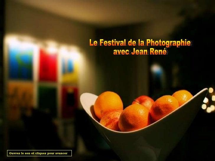 Le Festival de la Photographie avec Jean René Ouvrez le son et cliquez pour avancer