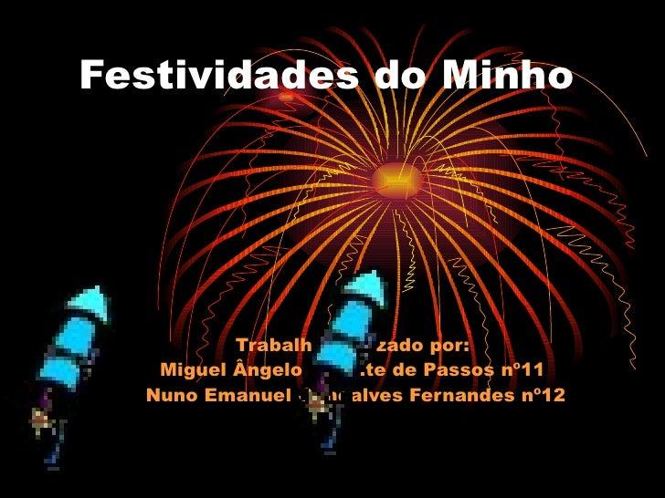 Festividades do Minho Trabalho realizado por:  Miguel Ângelo Valente de Passos nº11  Nuno Emanuel Gonçalves Fernandes nº12