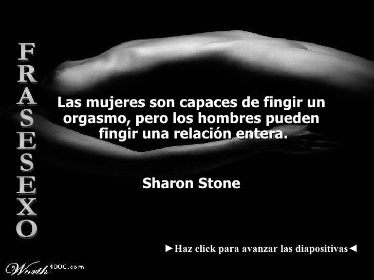 Las mujeres son capaces de fingir un orgasmo, pero los hombres pueden  fingir una relación entera. Sharon Stone ► Haz clic...