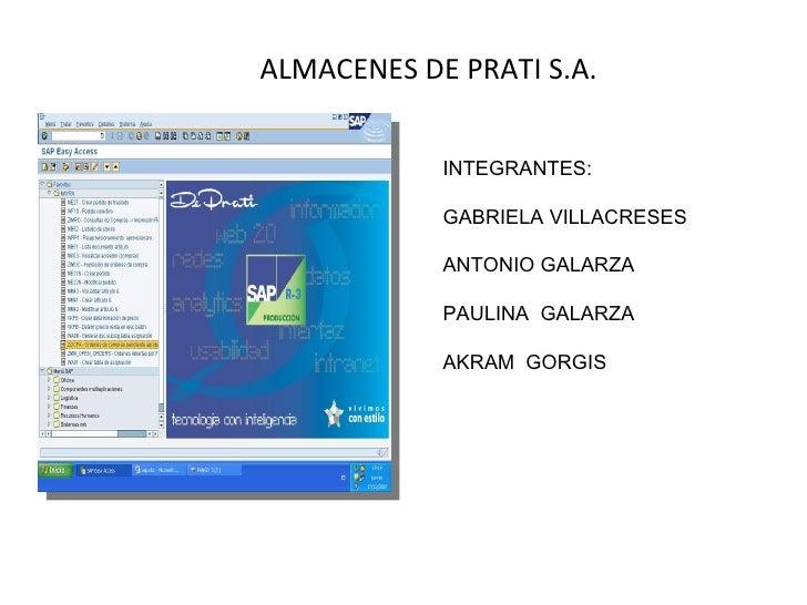 ALMACENES DE PRATI S.A. INTEGRANTES: GABRIELA VILLACRESES ANTONIO GALARZA PAULINA  GALARZA AKRAM  GORGIS