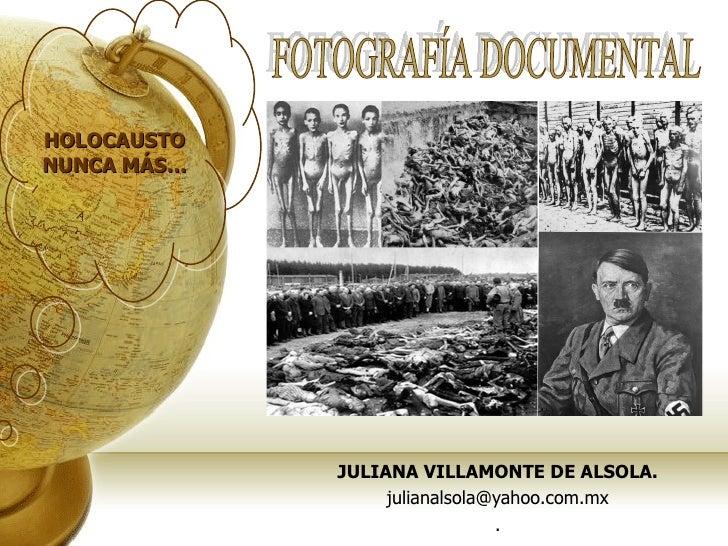 JULIANA VILLAMONTE DE ALSOLA. [email_address] . HOLOCAUSTO NUNCA MÁS… FOTOGRAFÍA DOCUMENTAL