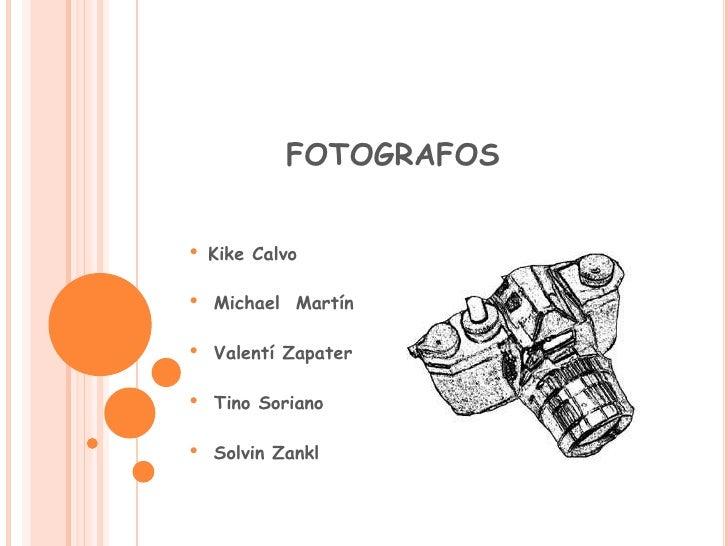 FOTOGRAFOS<br /><ul><li>Kike Calvo