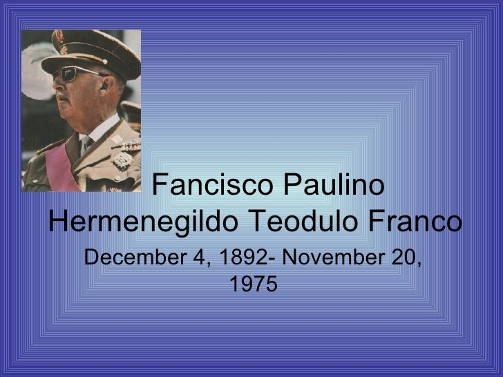 Fancisco Paulino Hermenegildo Teodulo Franco December 4, 1892- November 20, 1975