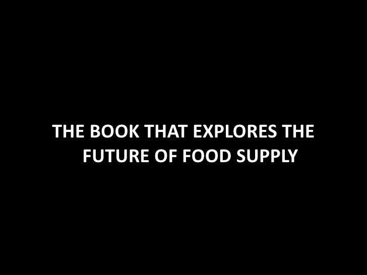 THE BOOK THAT EXPLORES THE FUTURE OF FOOD SUPPLY<br />