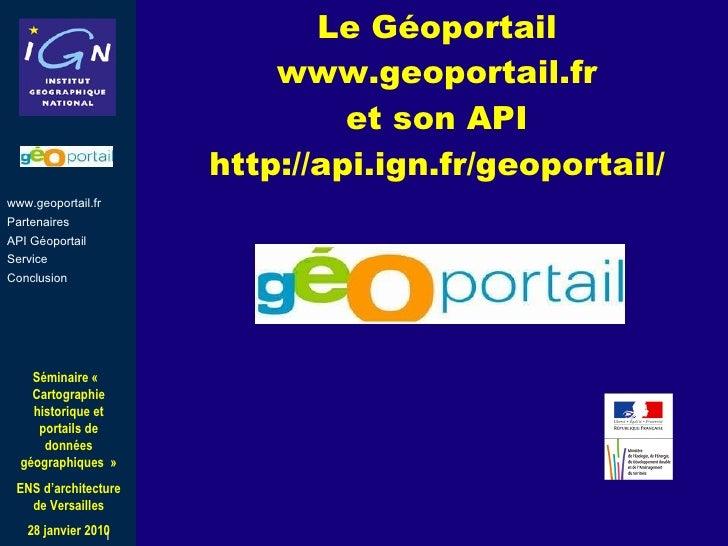 Le Géoportail  www.geoportail.fr  et son API http://api.ign.fr/geoportail/ www.geoportail.fr Partenaires API Géoportail Se...