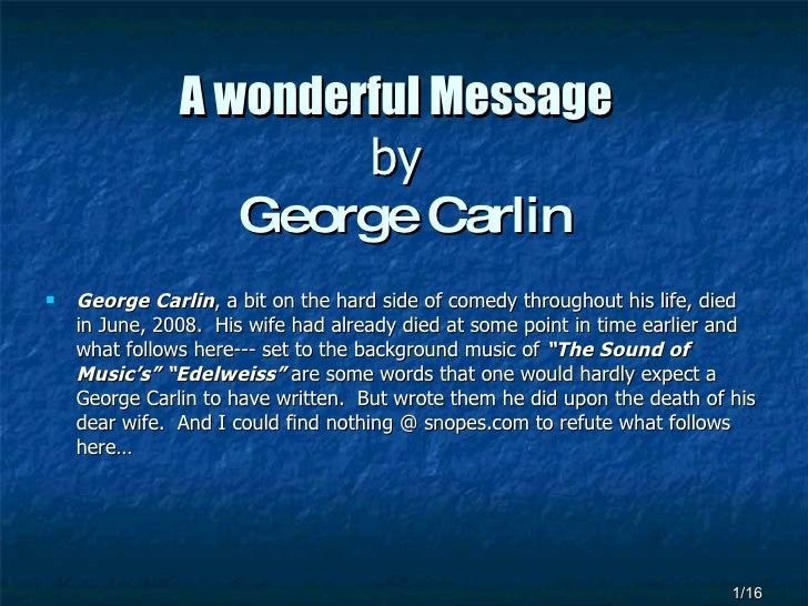 A wonderful Message   by  George Carlin <ul><li>George Carlin , a bit on the hard side of comedy throughout his life, died...