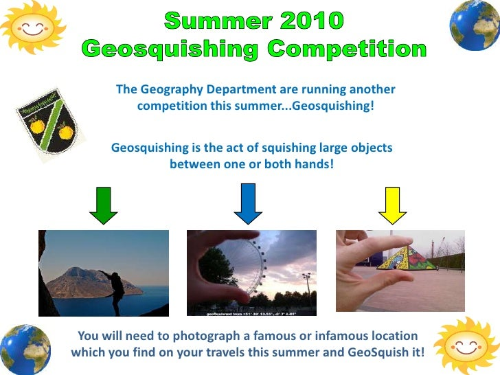 Summer 2010<br />Geosquishing Competition<br />The Geography Department are running another competition this summer...Geos...
