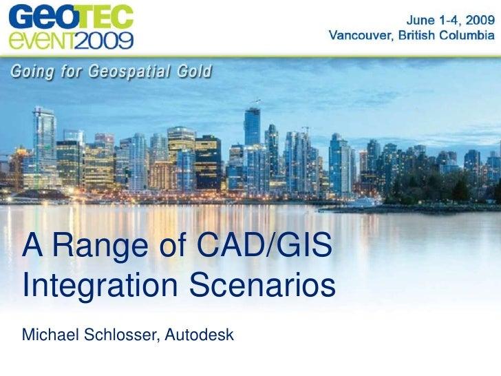 A Range of CAD/GIS Integration Scenarios<br />Michael Schlosser, Autodesk<br />