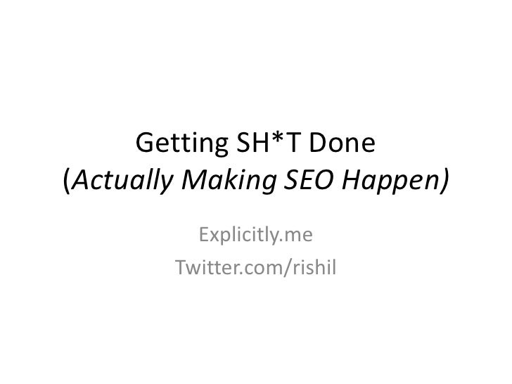 Getting SH*T Done(Actually Making SEO Happen)<br />Explicitly.me<br />Twitter.com/rishil<br />