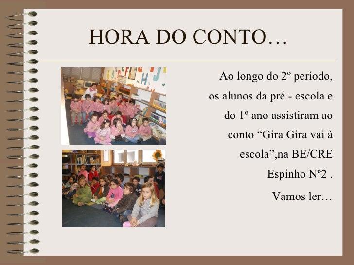 """HORA DO CONTO… <ul><li>Ao longo do 2º período, os alunos da pré - escola e do 1º ano assistiram ao conto """"Gira Gira vai à ..."""