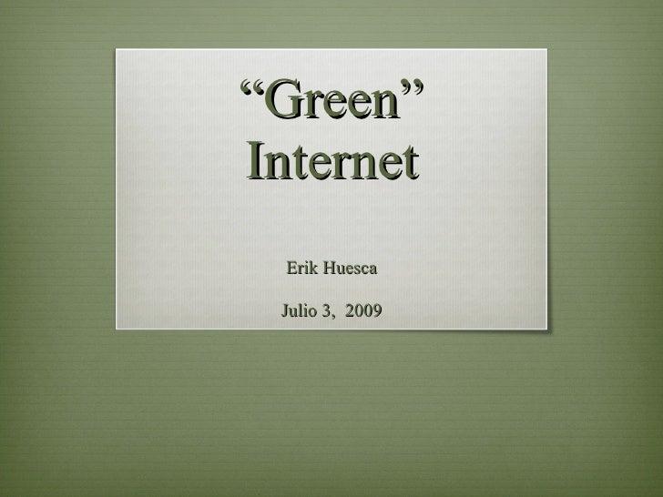 """""""Green"""" Internet  Erik Huesca   Julio 3, 2009"""