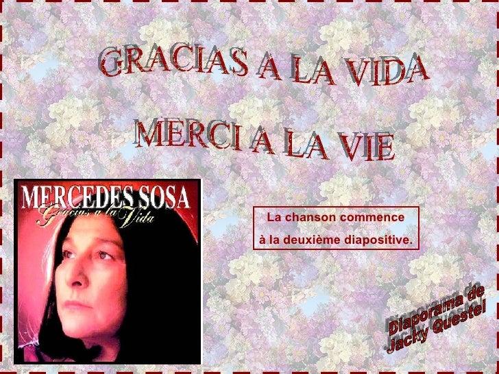 GRACIAS A LA VIDA MERCI A LA VIE Diaporama de Jacky Questel La   chanson commence à la deuxième diapositive.