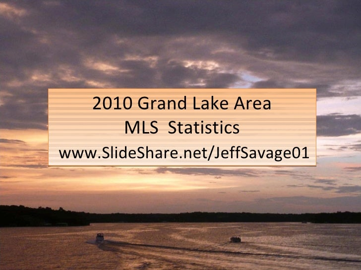 2010 Grand Lake Area MLS  Statistics   www.SlideShare.net/JeffSavage01