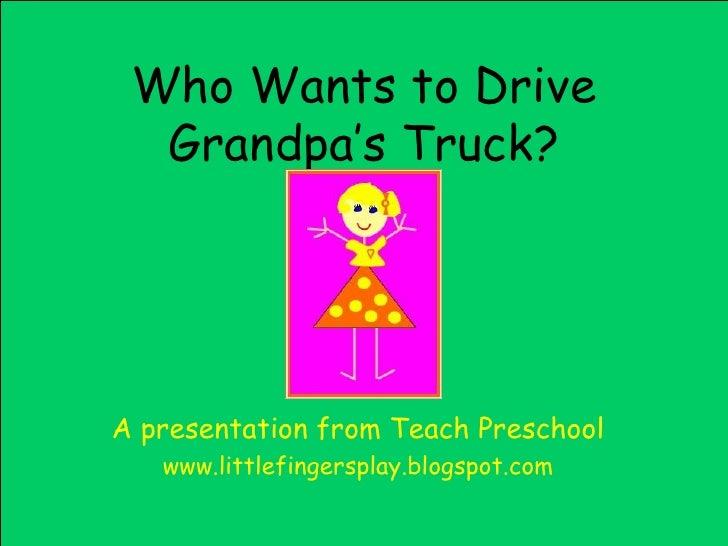 Who Wants to Drive Grandpa's Truck? A presentation from Teach Preschool www.littlefingersplay.blogspot.com