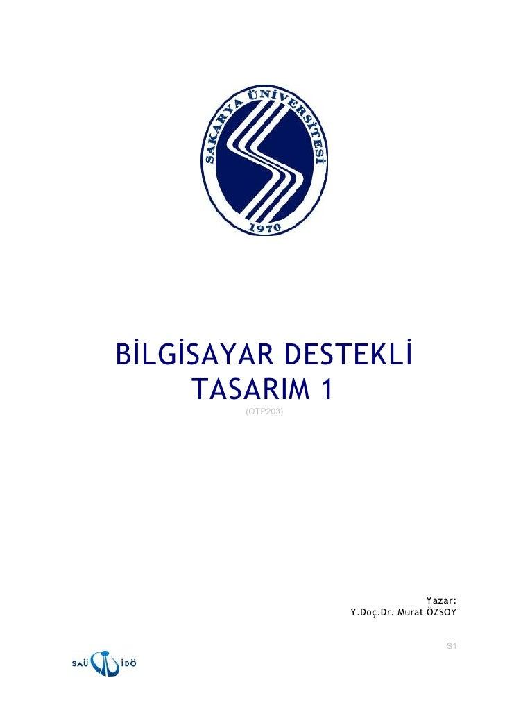BİLGİSAYAR DESTEKLİ      TASARIM 1         (OTP203)                                         Yazar:                     Y...