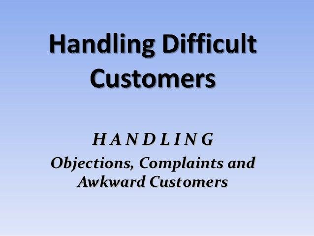 HANDLINGObjections, Complaints and   Awkward Customers