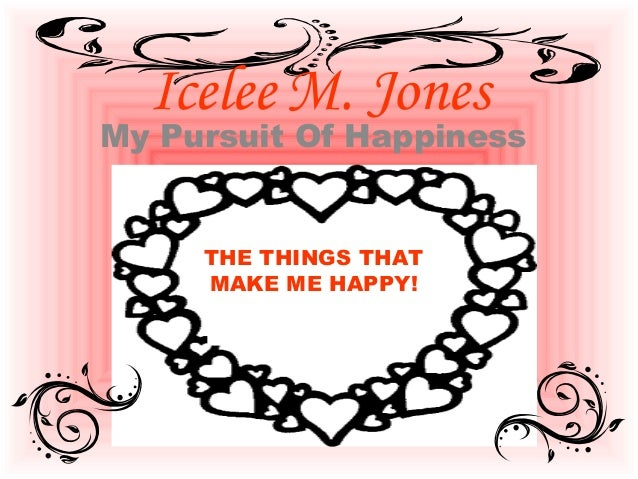 Icelee M. Jones My Pursuit Of Happiness THE THINGS THAT MAKE ME HAPPY!