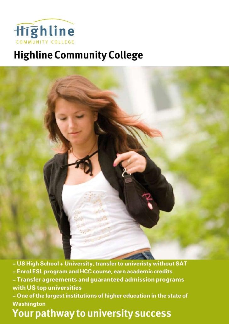Highline Community College     - US High School + University, transfer to univeristy without SAT - Enrol ESL program and H...