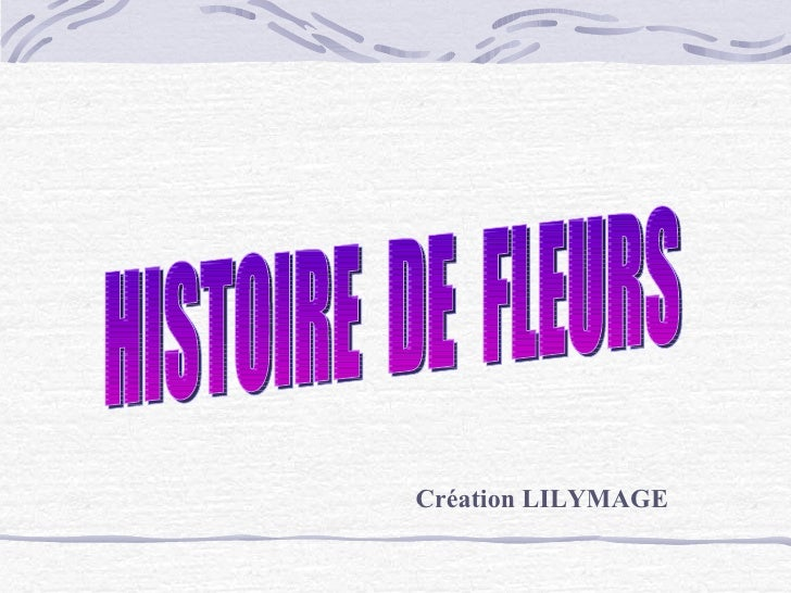 HISTOIRE  DE  FLEURS Création LILYMAGE