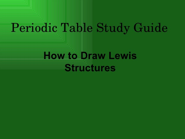 Periodic Table Study Guide How to Draw Lewis Structures