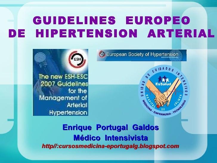 GUIDELINES  EUROPEO DE  HIPERTENSION  ARTERIAL Enrique  Portugal  Galdos Médico  Intensivista http//:cursosmedicina-eportu...