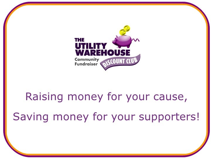 Community Fundraising Scheme for all good causes! For more info, contact trishdaniell@uwclub.net, 0800 781 2053 or log on to www.DiscountBills4u.co.uk