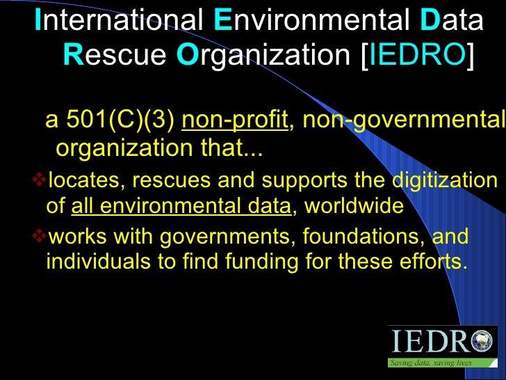 <ul><li>I nternational  E nvironmental  D ata  R escue  O rganization [ IEDRO ] </li></ul><ul><li>  a 501(C)(3)  non-profi...