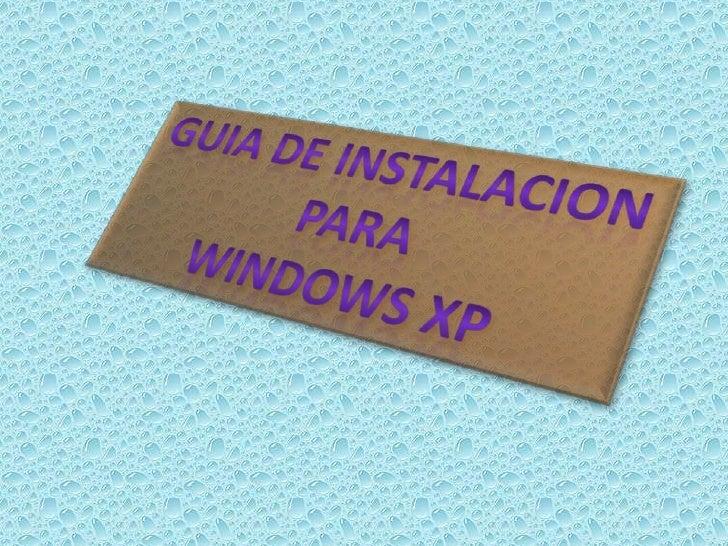 GUIA DE INSTALACION<br />PARA<br />WINDOWS XP<br />